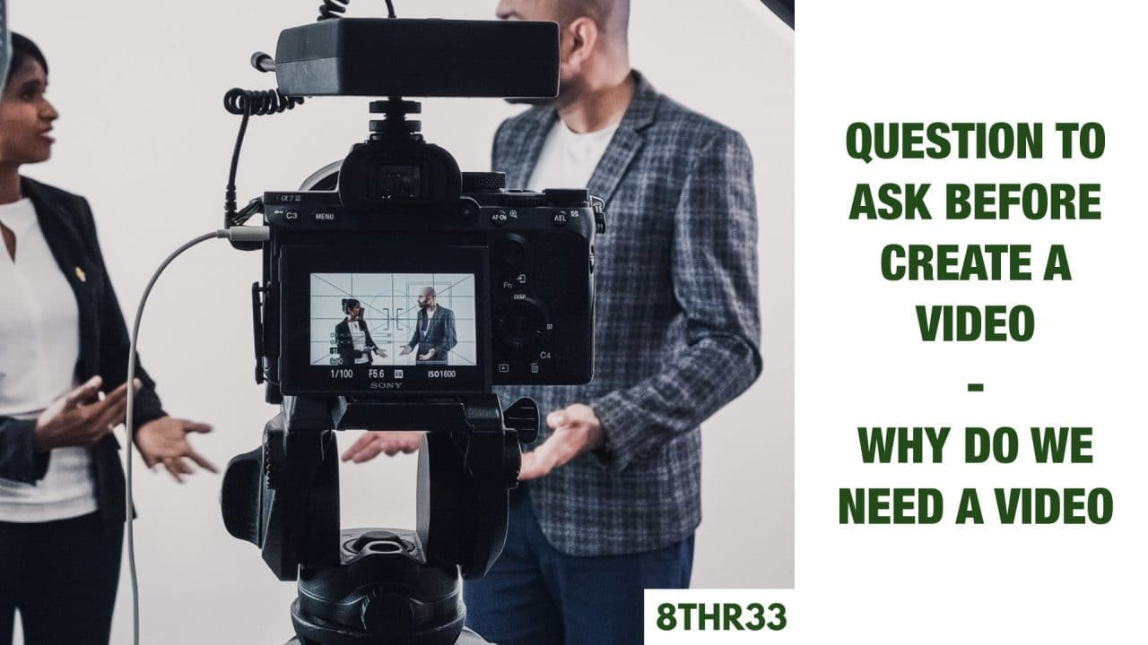 Question To Ask Before Create A Video - WHY DO WE NEED A VIDEO - 8THREE